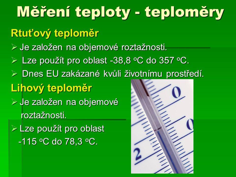 Měření teploty - teploměry Rtuťový teploměr  Je založen na objemové roztažnosti.  Lze použít pro oblast -38,8 o C do 357 o C.  Dnes EU zakázané kvů