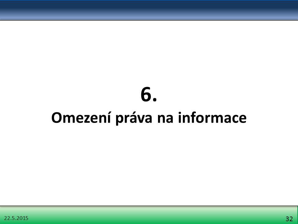 22.5.2015 32 6. Omezení práva na informace