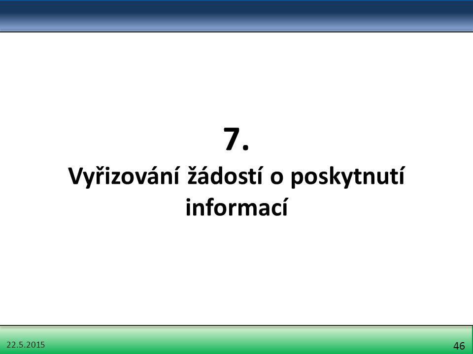 22.5.2015 46 7. Vyřizování žádostí o poskytnutí informací