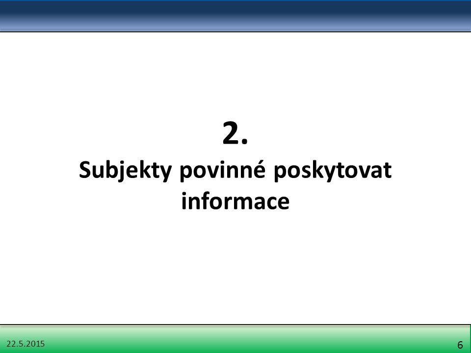 22.5.2015 7 Okruh subjektů povinných poskytovat informace § 2 odst.