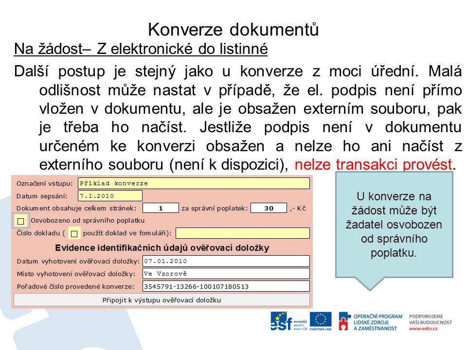 Konverze dokumentů Na žádost– Z elektronické do listinné Další postup je stejný jako u konverze z moci úřední.