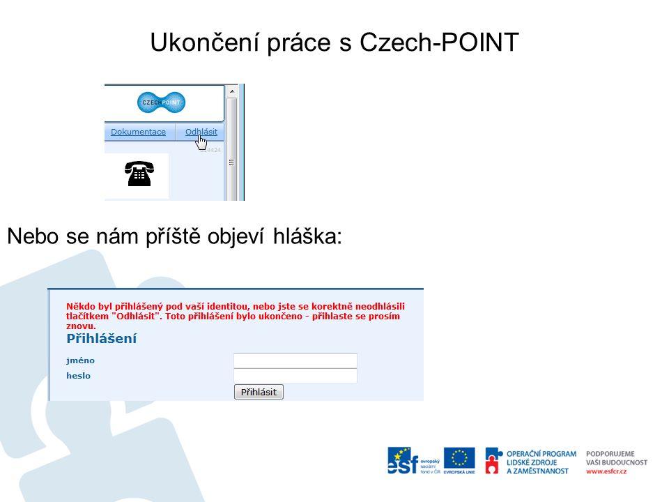 Ukončení práce s Czech-POINT Nebo se nám příště objeví hláška:
