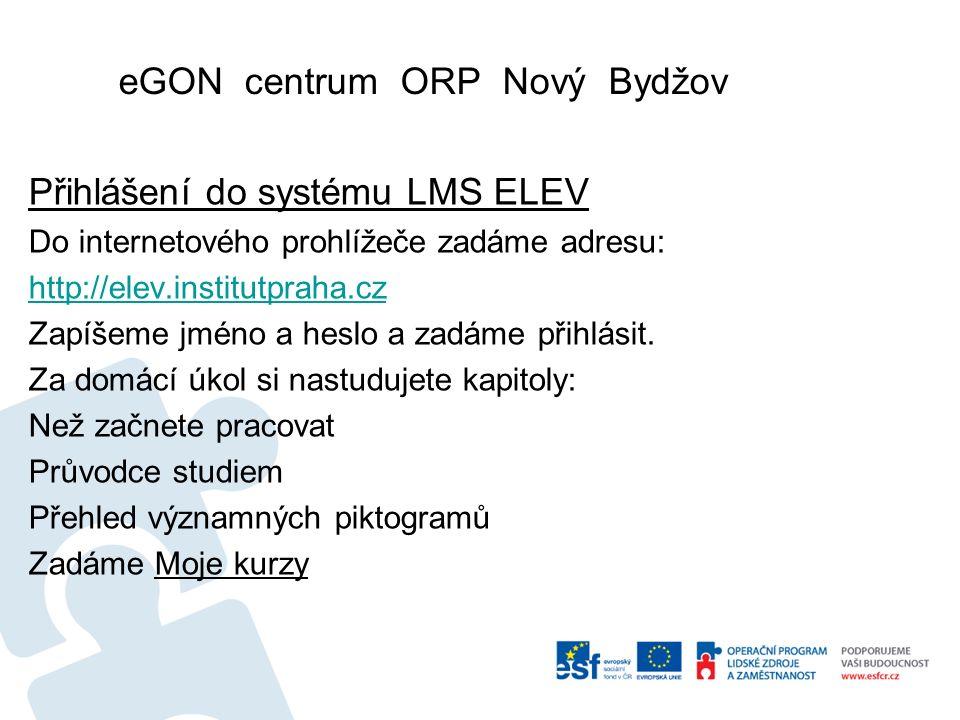 eGON centrum ORP Nový Bydžov Přihlášení do systému LMS ELEV Do internetového prohlížeče zadáme adresu: http://elev.institutpraha.cz Zapíšeme jméno a heslo a zadáme přihlásit.