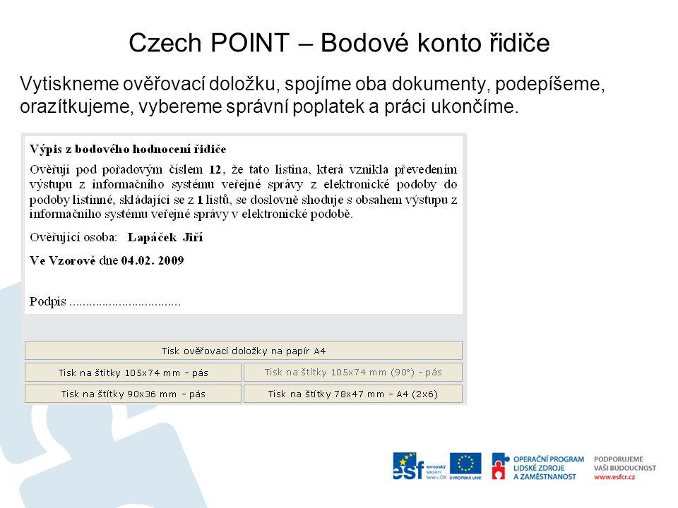 Czech POINT – Bodové konto řidiče Vytiskneme ověřovací doložku, spojíme oba dokumenty, podepíšeme, orazítkujeme, vybereme správní poplatek a práci ukončíme.