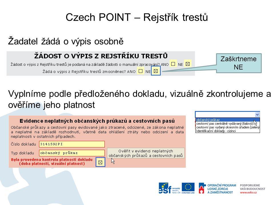 Czech POINT – Rejstřík trestů Žadatel žádá o výpis osobně Vyplníme podle předloženého dokladu, vizuálně zkontrolujeme a ověříme jeho platnost Zaškrtneme NE