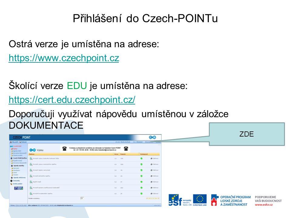 Přihlášení do Czech-POINTu Ostrá verze je umístěna na adrese: https://www.czechpoint.cz Školící verze EDU je umístěna na adrese: https://cert.edu.czechpoint.cz/ Doporučuji využívat nápovědu umístěnou v záložce DOKUMENTACE ZDE