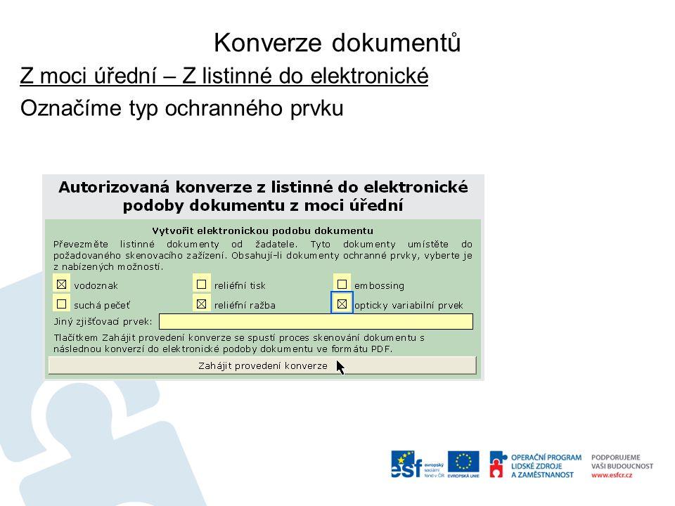 Konverze dokumentů Z moci úřední – Z listinné do elektronické Označíme typ ochranného prvku