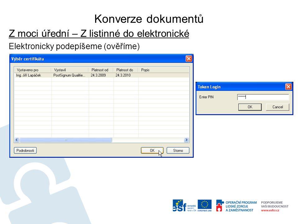 Konverze dokumentů Z moci úřední – Z listinné do elektronické Elektronicky podepíšeme (ověříme)