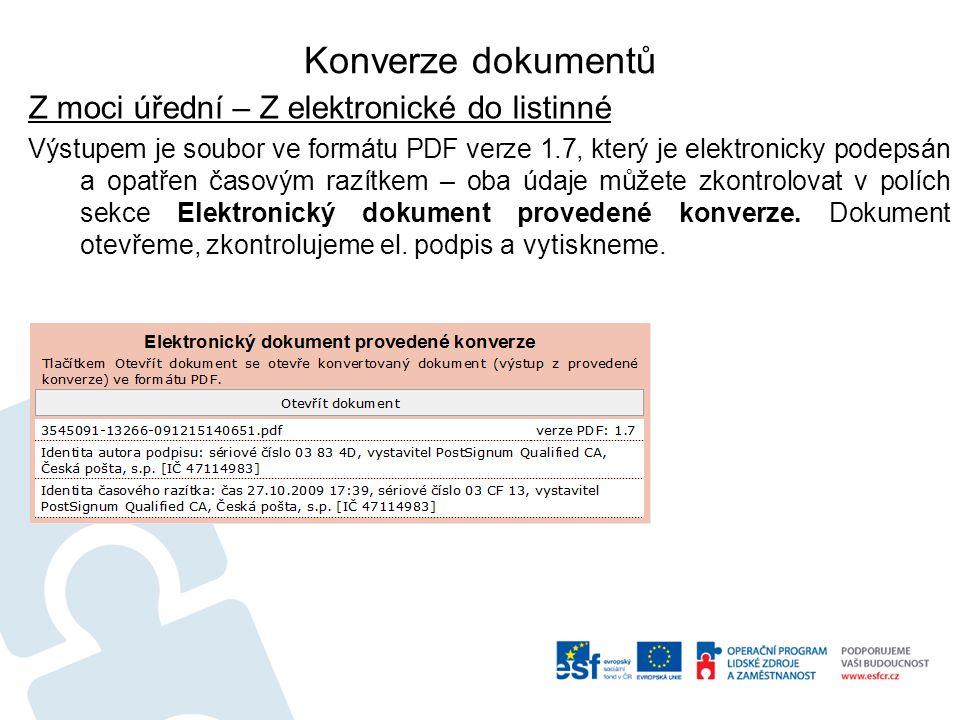 Konverze dokumentů Z moci úřední – Z elektronické do listinné Výstupem je soubor ve formátu PDF verze 1.7, který je elektronicky podepsán a opatřen časovým razítkem – oba údaje můžete zkontrolovat v polích sekce Elektronický dokument provedené konverze.