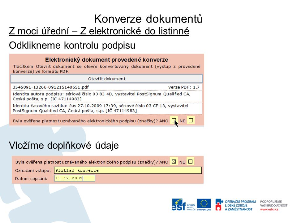 Konverze dokumentů Z moci úřední – Z elektronické do listinné Odklikneme kontrolu podpisu Vložíme doplňkové údaje