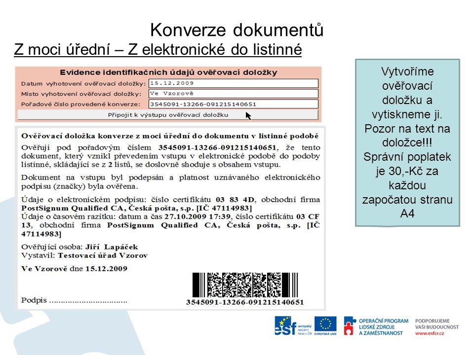 Konverze dokumentů Z moci úřední – Z elektronické do listinné Vytvoříme ověřovací doložku a vytiskneme ji.