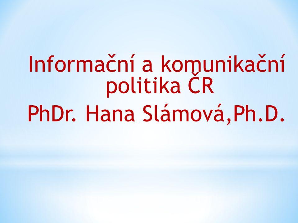 Informační a komunikační politika ČR PhDr. Hana Slámová,Ph.D.