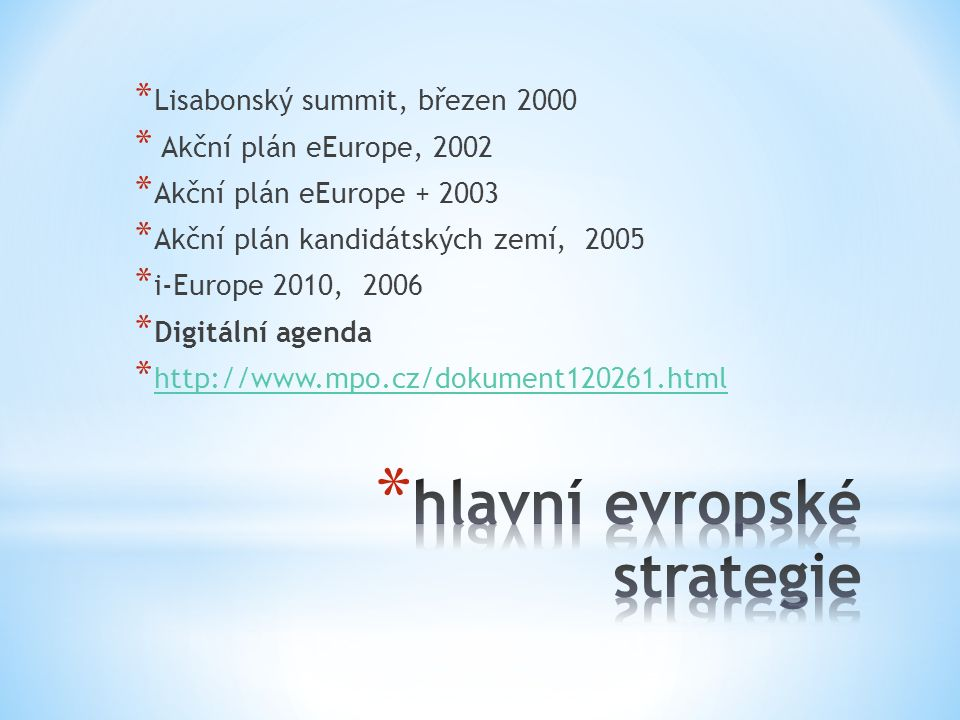 * Lisabonský summit, březen 2000 * Akční plán eEurope, 2002 * Akční plán eEurope + 2003 * Akční plán kandidátských zemí, 2005 * i-Europe 2010, 2006 * Digitální agenda * http://www.mpo.cz/dokument120261.html http://www.mpo.cz/dokument120261.html