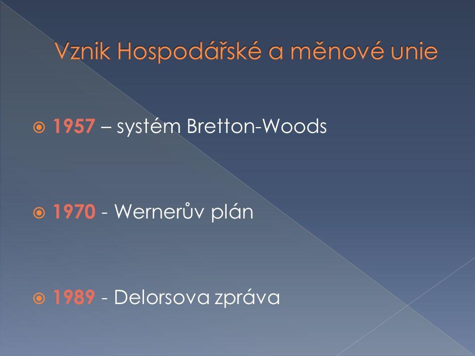  1957 – systém Bretton-Woods  1970 - Wernerův plán  1989 - Delorsova zpráva