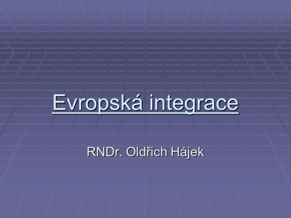 Evropská integrace RNDr. Oldřich Hájek