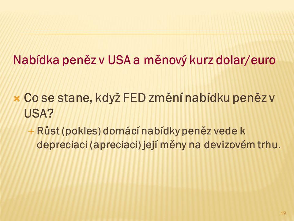 49 Nabídka peněz v USA a měnový kurz dolar/euro  Co se stane, když FED změní nabídku peněz v USA.