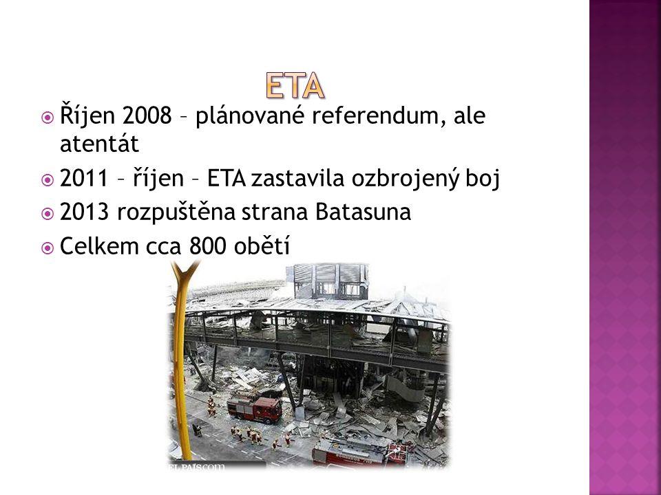  Říjen 2008 – plánované referendum, ale atentát  2011 – říjen – ETA zastavila ozbrojený boj  2013 rozpuštěna strana Batasuna  Celkem cca 800 obětí