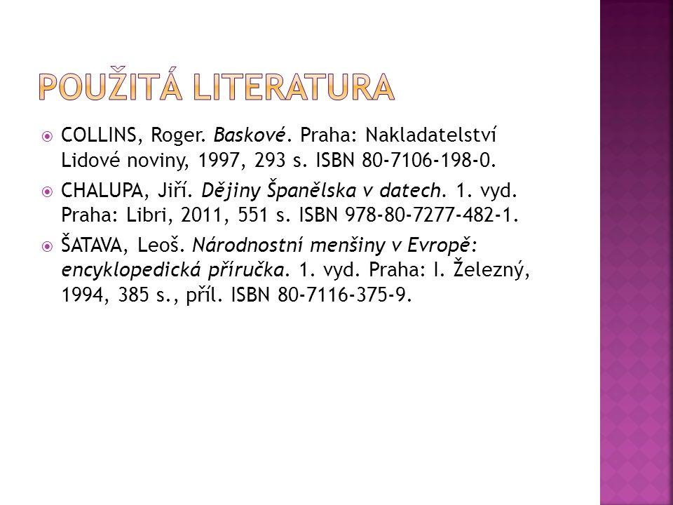  COLLINS, Roger. Baskové. Praha: Nakladatelství Lidové noviny, 1997, 293 s. ISBN 80-7106-198-0.  CHALUPA, Jiří. Dějiny Španělska v datech. 1. vyd. P
