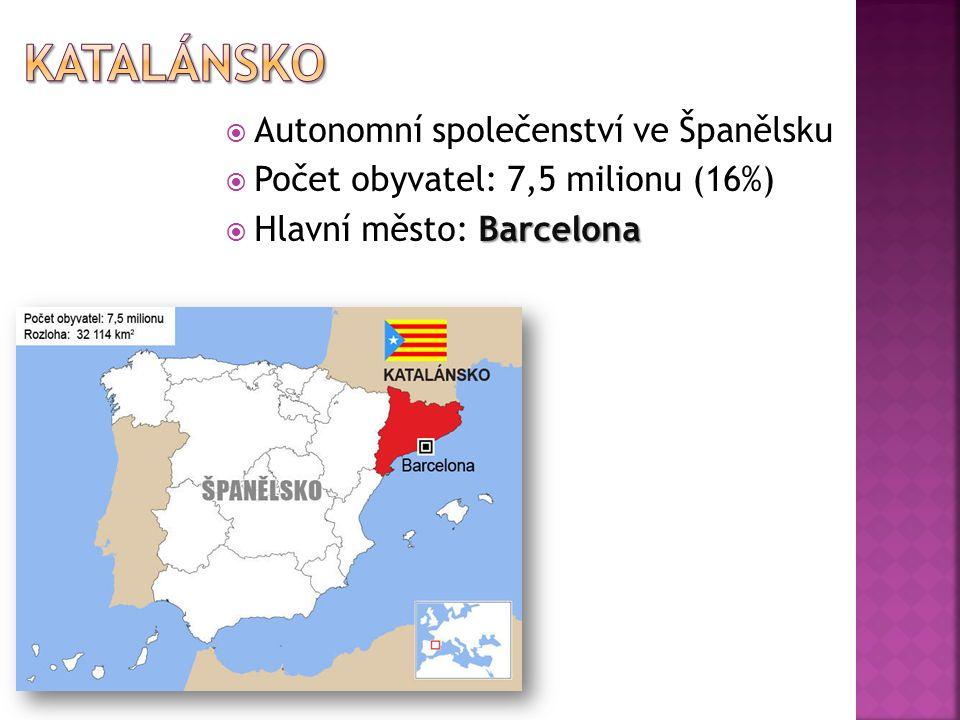  Autonomní společenství ve Španělsku  Počet obyvatel: 7,5 milionu (16%) Barcelona  Hlavní město: Barcelona