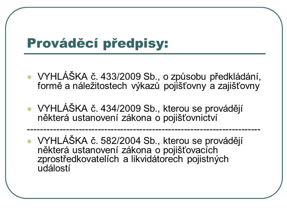 Prováděcí předpisy: VYHLÁŠKA č. 433/2009 Sb., o způsobu předkládání, formě a náležitostech výkazů pojišťovny a zajišťovny VYHLÁŠKA č. 434/2009 Sb., kt