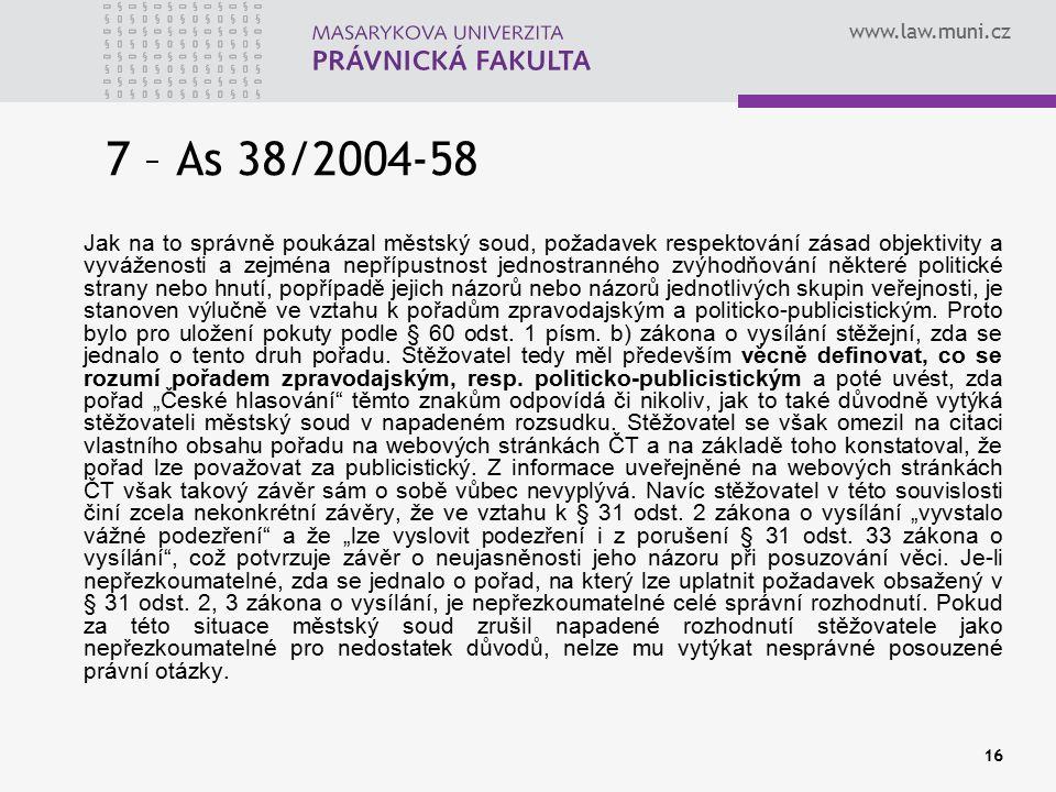 www.law.muni.cz 16 7 – As 38/2004-58 Jak na to správně poukázal městský soud, požadavek respektování zásad objektivity a vyváženosti a zejména nepřípustnost jednostranného zvýhodňování některé politické strany nebo hnutí, popřípadě jejich názorů nebo názorů jednotlivých skupin veřejnosti, je stanoven výlučně ve vztahu k pořadům zpravodajským a politicko-publicistickým.