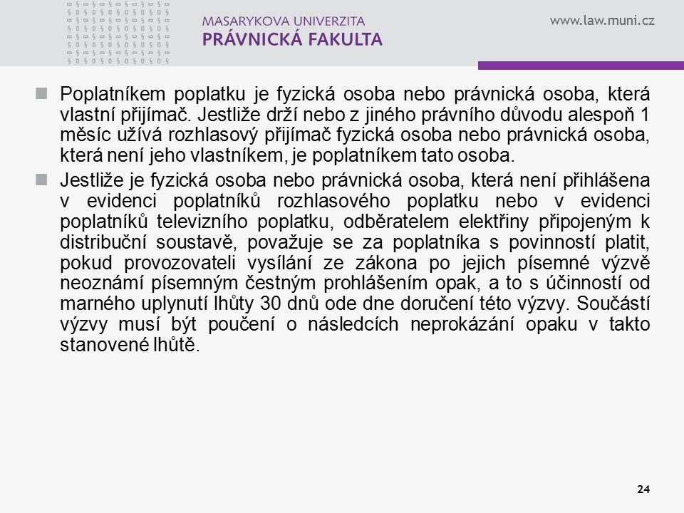www.law.muni.cz 24 Poplatníkem poplatku je fyzická osoba nebo právnická osoba, která vlastní přijímač.