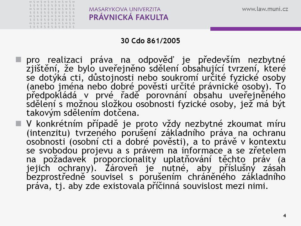 www.law.muni.cz 30 Cdo 861/2005 pro realizaci práva na odpověď je především nezbytné zjištění, že bylo uveřejněno sdělení obsahující tvrzení, které se dotýká cti, důstojnosti nebo soukromí určité fyzické osoby (anebo jména nebo dobré pověsti určité právnické osoby).
