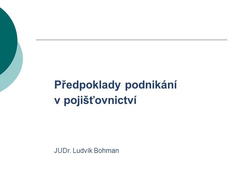 Předpoklady podnikání v pojišťovnictví JUDr. Ludvík Bohman