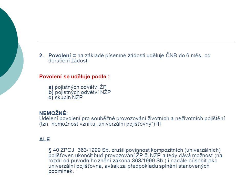 VODNÍ BOHATSTVÍ ČESKÉ REPUBLIKY 2. Povolení = na základě písemné žádosti uděluje ČNB do 6 měs.