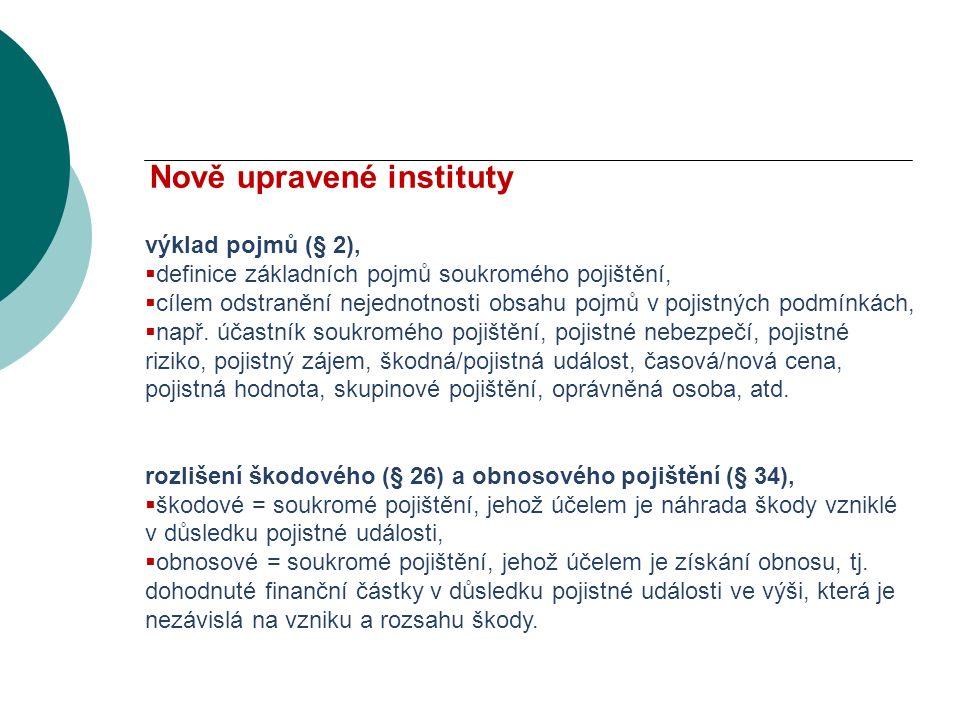 VODNÍ BOHATSTVÍ ČESKÉ REPUBLIKY Nově upravené instituty výklad pojmů (§ 2),  definice základních pojmů soukromého pojištění,  cílem odstranění nejednotnosti obsahu pojmů v pojistných podmínkách,  např.