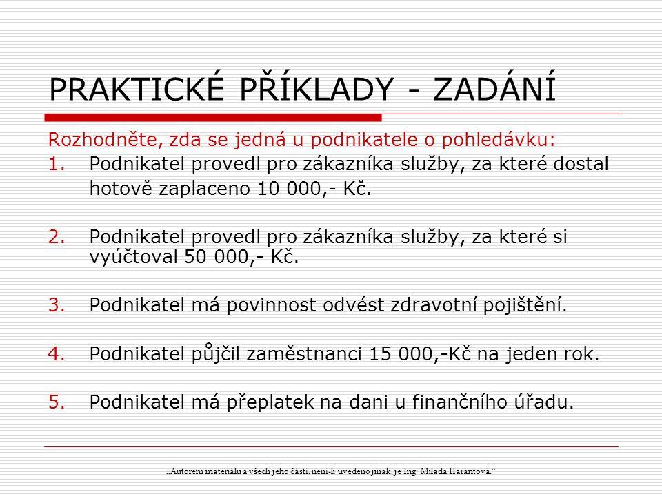 PRAKTICKÉ PŘÍKLADY - ŘEŠENÍ 1.Podnikatel provedl pro zákazníka služby, za které dostal hotově zaplaceno 10 000,- Kč.