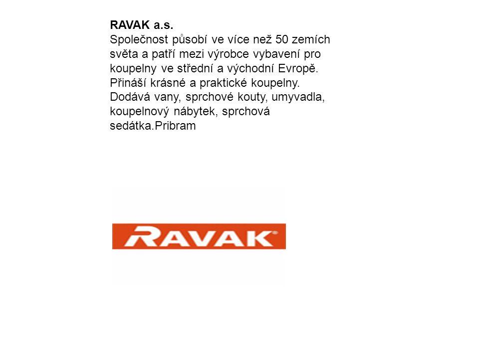 RAVAK a.s. Společnost působí ve více než 50 zemích světa a patří mezi výrobce vybavení pro koupelny ve střední a východní Evropě. Přináší krásné a pra