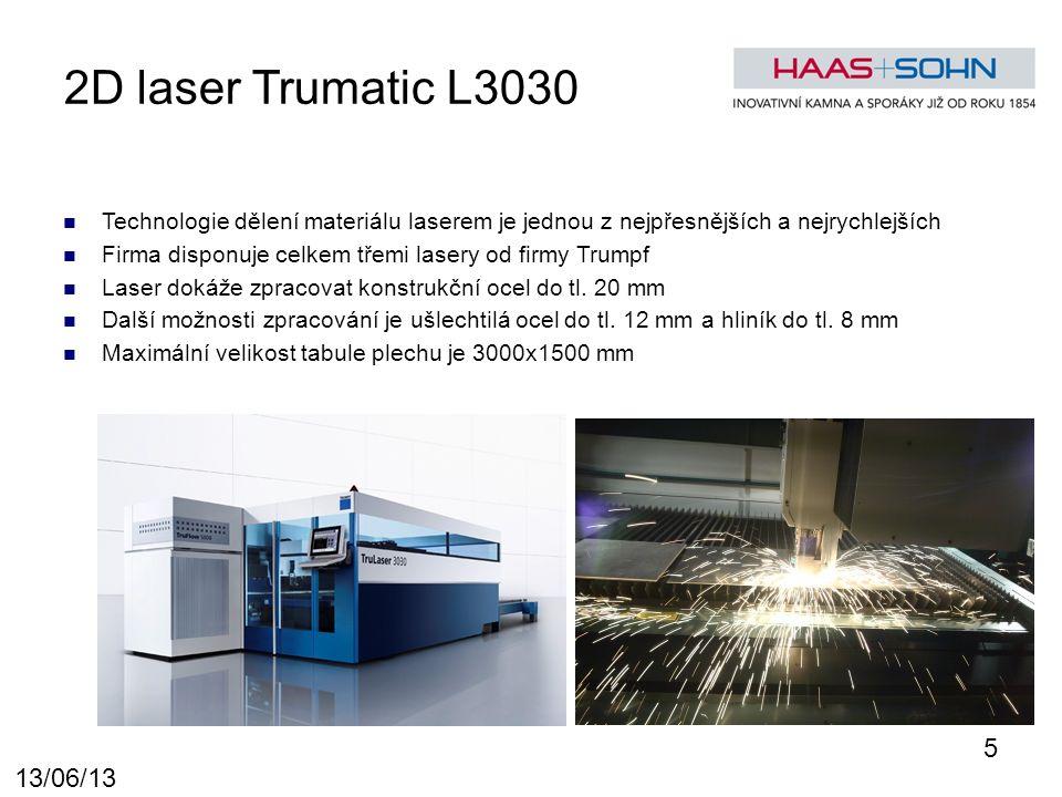 13/06/13 2D laser Trumatic L3030 Technologie dělení materiálu laserem je jednou z nejpřesnějších a nejrychlejších Firma disponuje celkem třemi lasery od firmy Trumpf Laser dokáže zpracovat konstrukční ocel do tl.