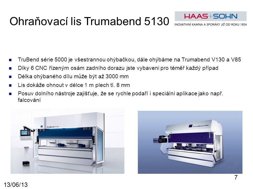 13/06/13 Ohraňovací lis Trumabend 5130 TruBend série 5000 je všestrannou ohýbačkou, dále ohýbáme na Trumabend V130 a V85 Díky 6 CNC řízeným osám zadního dorazu jste vybaveni pro téměř každý případ Délka ohýbaného dílu může být až 3000 mm Lis dokáže ohnout v délce 1 m plech tl.