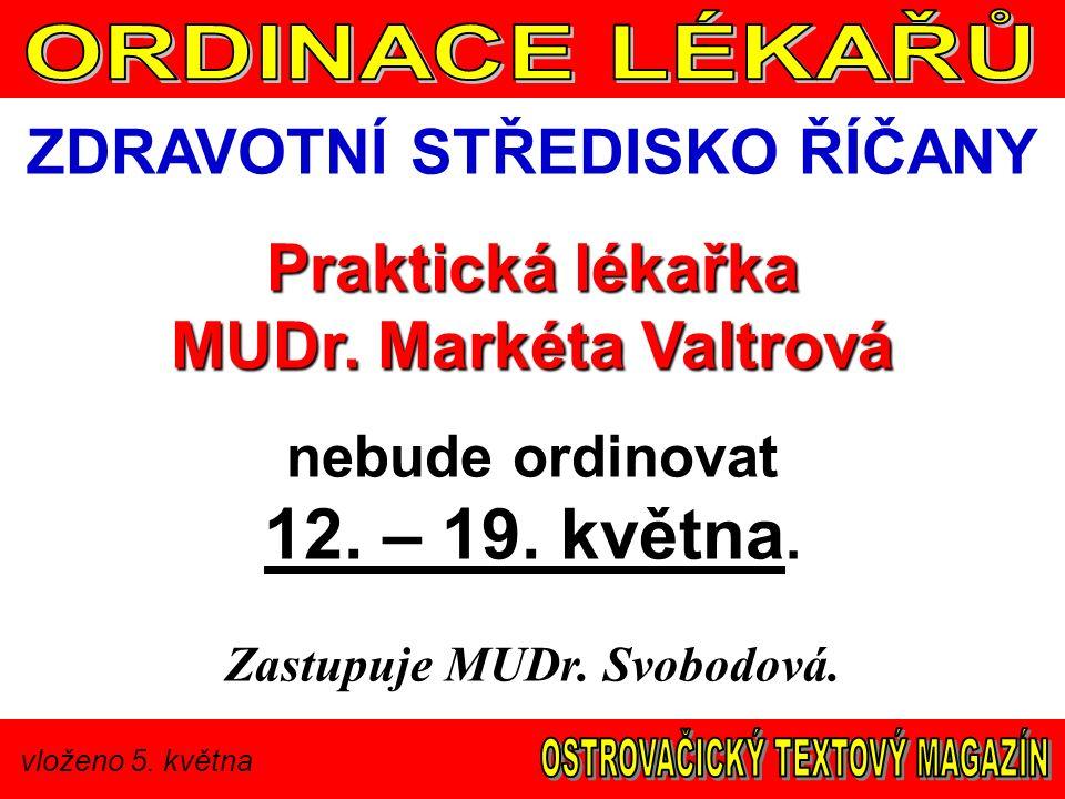 vloženo 5. května ZDRAVOTNÍ STŘEDISKO ŘÍČANY Praktická lékařka MUDr. Markéta Valtrová nebude ordinovat 12. – 19. května. Zastupuje MUDr. Svobodová.