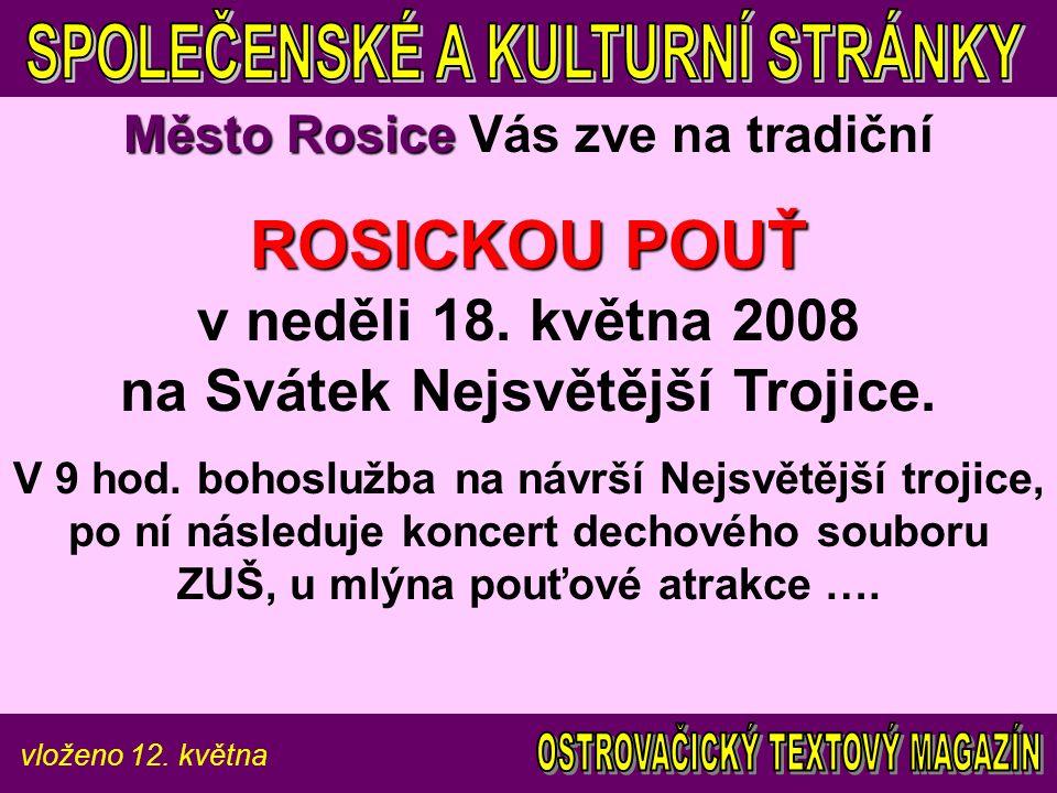 vloženo 12. května Město Rosice Město Rosice Vás zve na tradiční ROSICKOU POUŤ ROSICKOU POUŤ v neděli 18. května 2008 na Svátek Nejsvětější Trojice. V