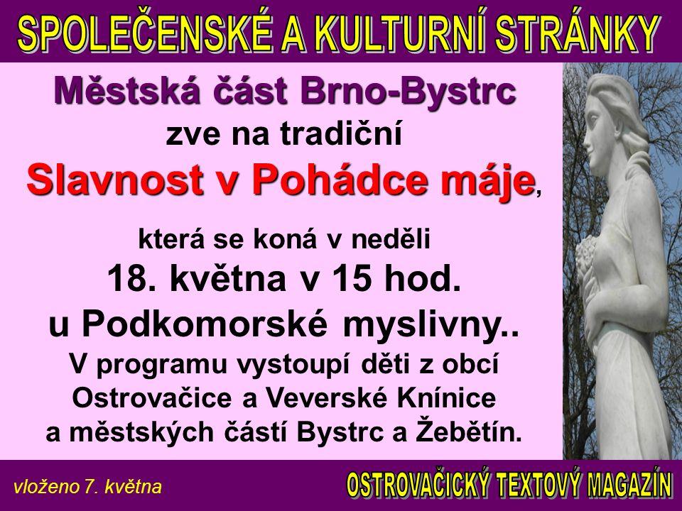 vloženo 7. května Městská část Brno-Bystrc Slavnost v Pohádce máje Městská část Brno-Bystrc zve na tradiční Slavnost v Pohádce máje, která se koná v n