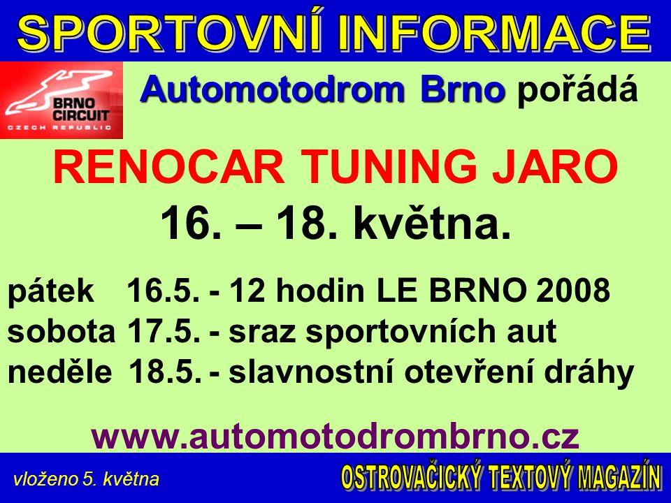 vloženo 5. května Automotodrom Brno Automotodrom Brno pořádá RENOCAR TUNING JARO 16. – 18. května. pátek 16.5.- 12 hodin LE BRNO 2008 sobota 17.5.- sr
