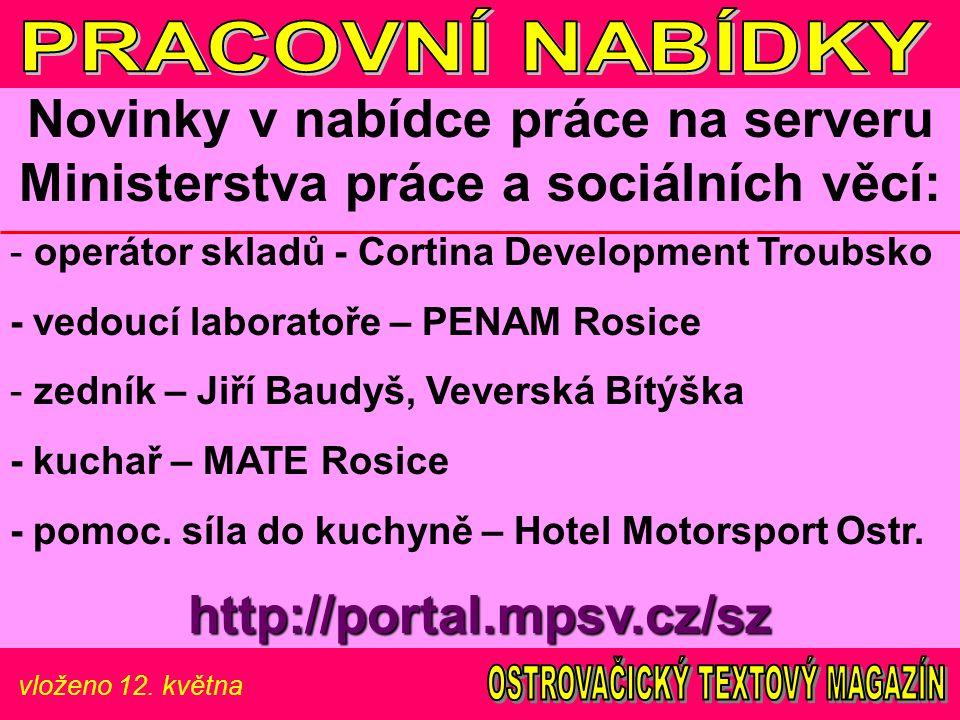 vloženo 12. května Novinky v nabídce práce na serveru Ministerstva práce a sociálních věcí: - operátor skladů - Cortina Development Troubsko - vedoucí