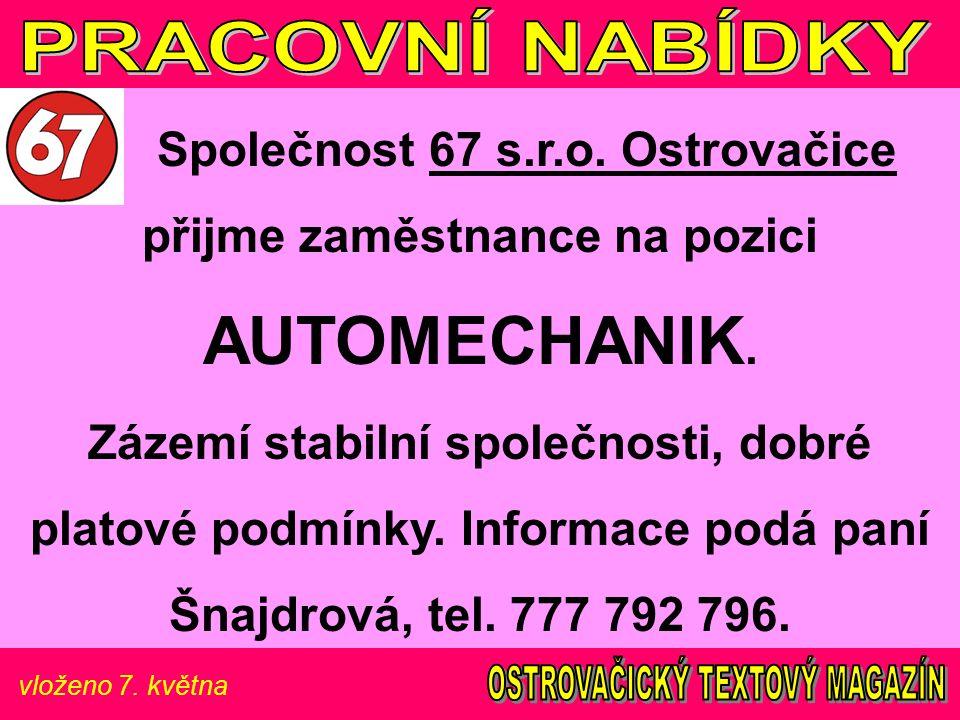 vloženo 7. května Společnost 67 s.r.o. Ostrovačice přijme zaměstnance na pozici AUTOMECHANIK. Zázemí stabilní společnosti, dobré platové podmínky. Inf