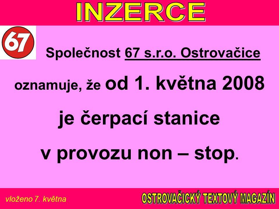 vloženo 7. května Společnost 67 s.r.o. Ostrovačice oznamuje, že od 1. května 2008 je čerpací stanice v provozu non – stop.