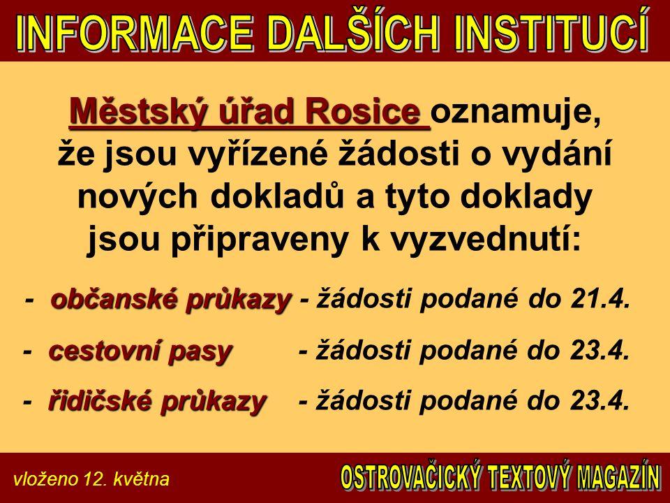 vloženo 12. května Městský úřad Rosice Městský úřad Rosice oznamuje, že jsou vyřízené žádosti o vydání nových dokladů a tyto doklady jsou připraveny k