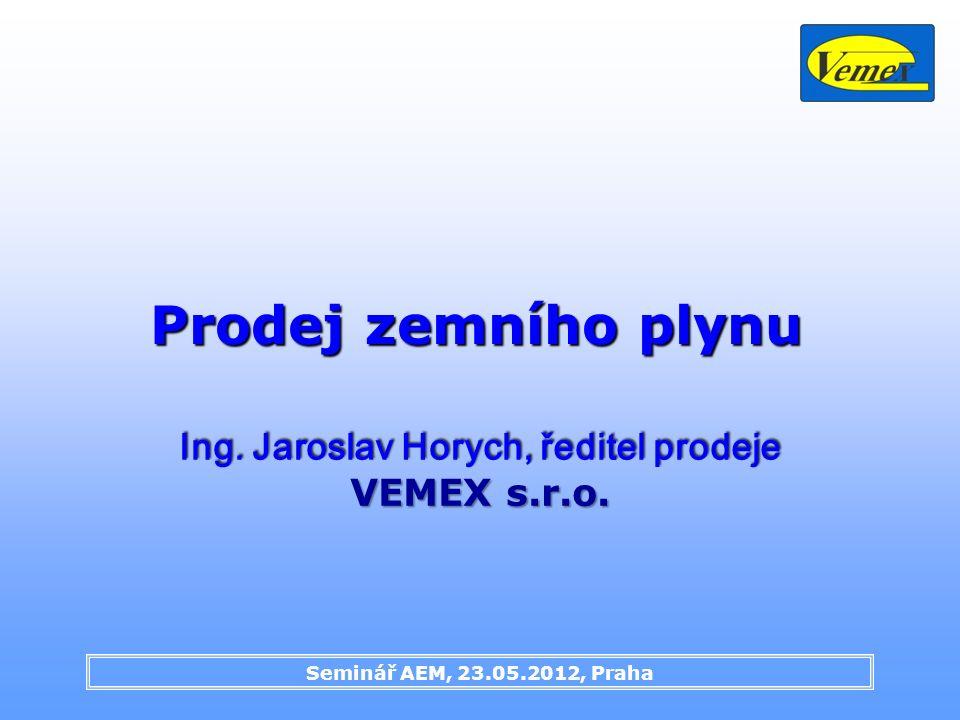 Seminář AEM, 23.05.2012, Praha Prodej zemního plynu Ing. Jaroslav Horych, ředitel prodeje VEMEX s.r.o.