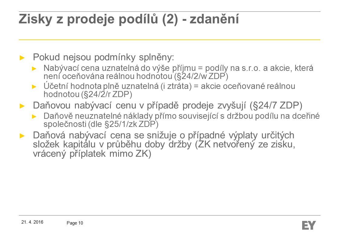 Page 10 Zisky z prodeje podílů (2) - zdanění ► Pokud nejsou podmínky splněny: ► Nabývací cena uznatelná do výše příjmu = podíly na s.r.o.