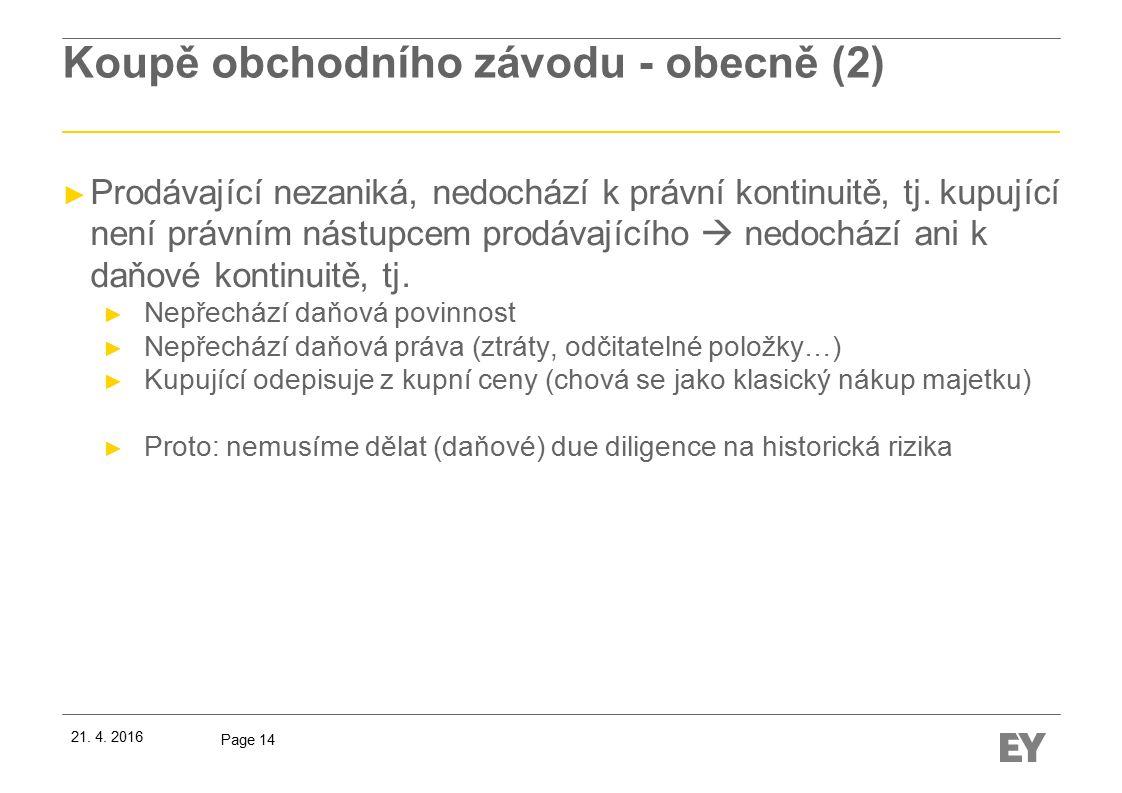 Page 14 Koupě obchodního závodu - obecně (2) ► Prodávající nezaniká, nedochází k právní kontinuitě, tj.