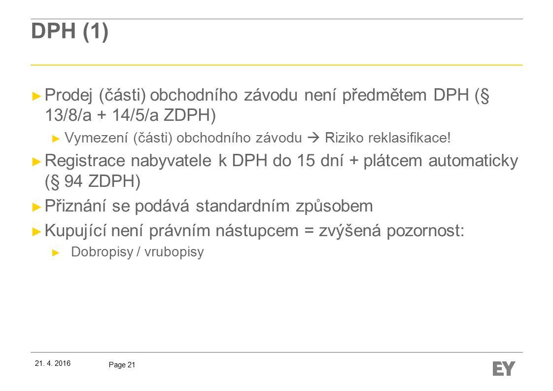 Page 21 DPH (1) ► Prodej (části) obchodního závodu není předmětem DPH (§ 13/8/a + 14/5/a ZDPH) ► Vymezení (části) obchodního závodu  Riziko reklasifikace.