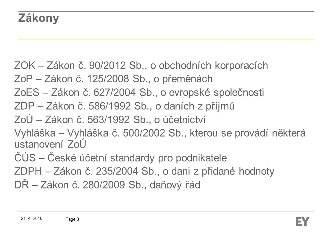 Page 3 Zákony ZOK – Zákon č. 90/2012 Sb., o obchodních korporacích ZoP – Zákon č.