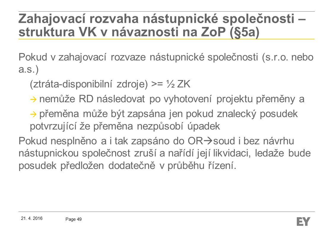 Page 49 Zahajovací rozvaha nástupnické společnosti – struktura VK v návaznosti na ZoP (§5a) Pokud v zahajovací rozvaze nástupnické společnosti (s.r.o.