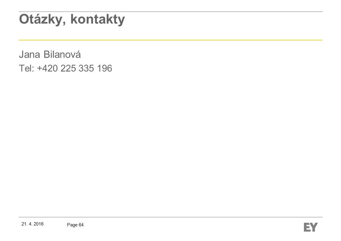 Page 64 Otázky, kontakty Jana Bilanová Tel: +420 225 335 196 21. 4. 2016