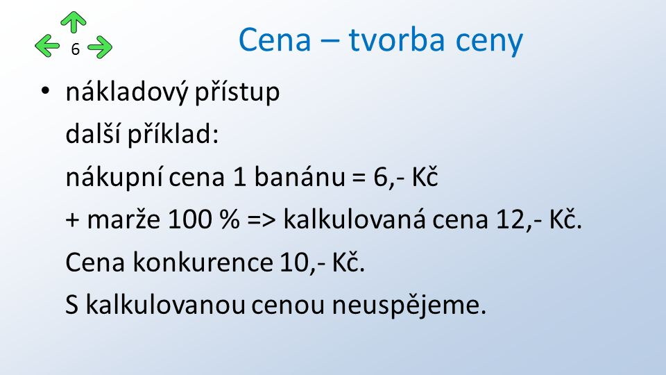 nákladový přístup další příklad: nákupní cena 1 banánu = 6,- Kč + marže 100 % => kalkulovaná cena 12,- Kč.